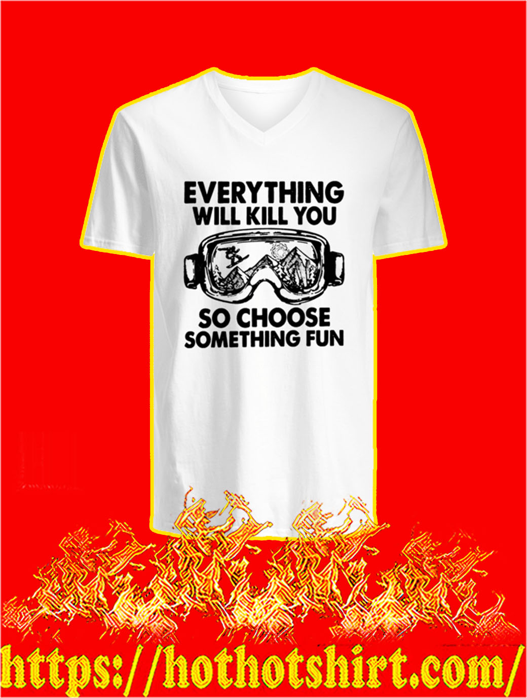 Skiing Everything Will Kill You So Choose Something Fun v-neck