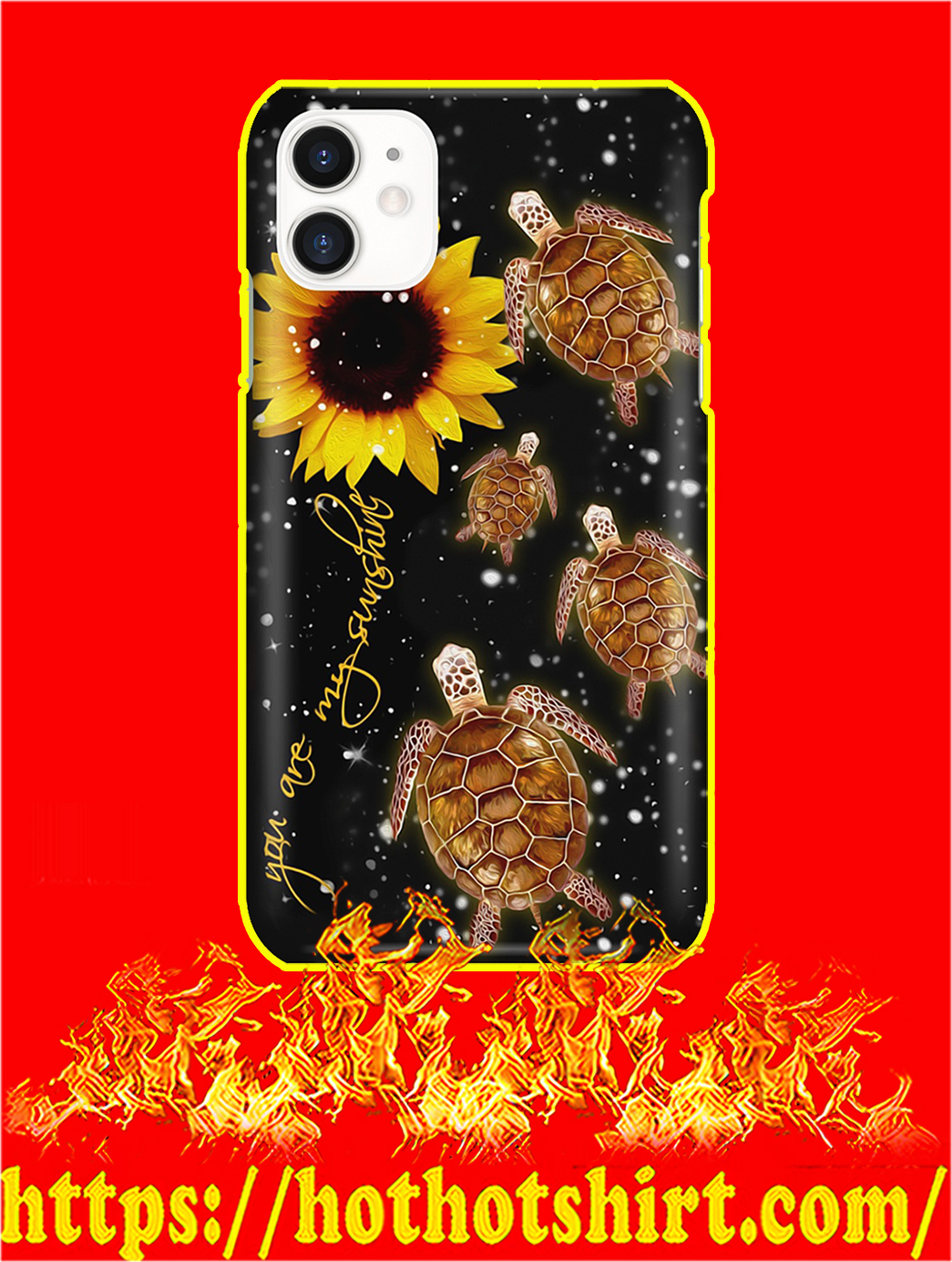 Turtle Sunflower You Are My Sunshine Phone Case- iphone 11
