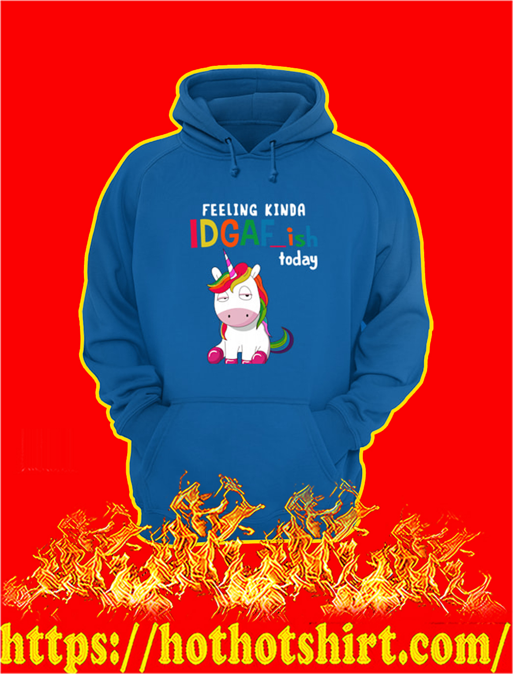 Unicorn Feeling Kinda IDGAF ish Today hoodie
