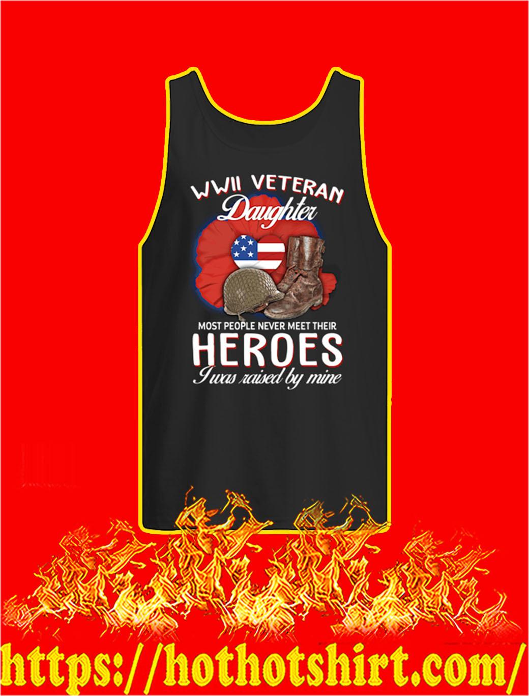 WWII Veteran Daughter Most People Never Meet Their Heroes I Was Raised By Mine tank top
