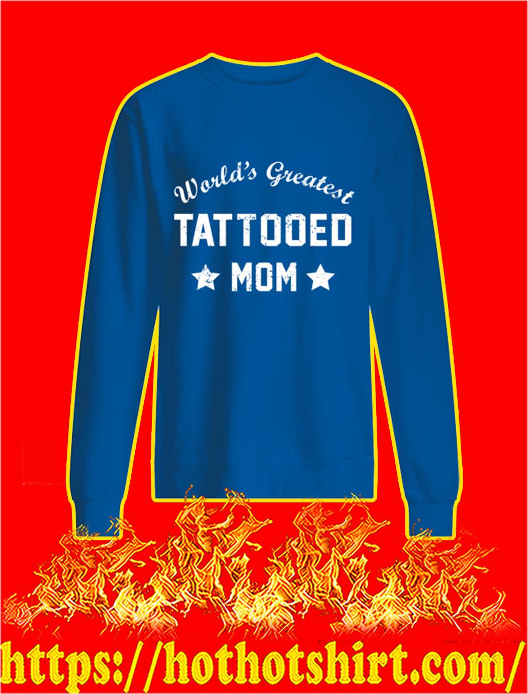 World's Greatest Tattooed Mom sweatshirt