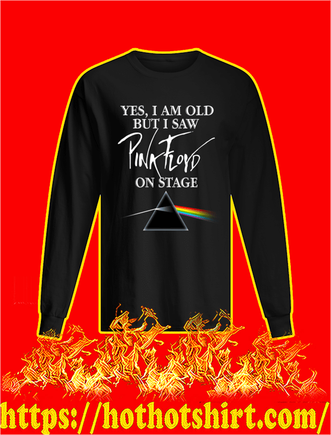 Yes I Am Old But I Saw Pink Floyd On Stage longsleeve tee
