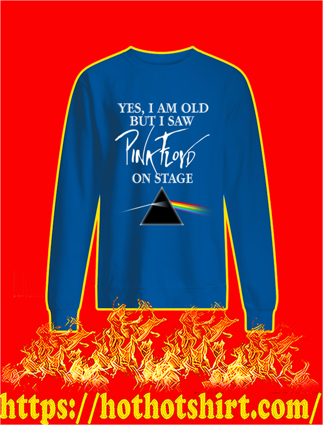 Yes I Am Old But I Saw Pink Floyd On Stage sweatshirt