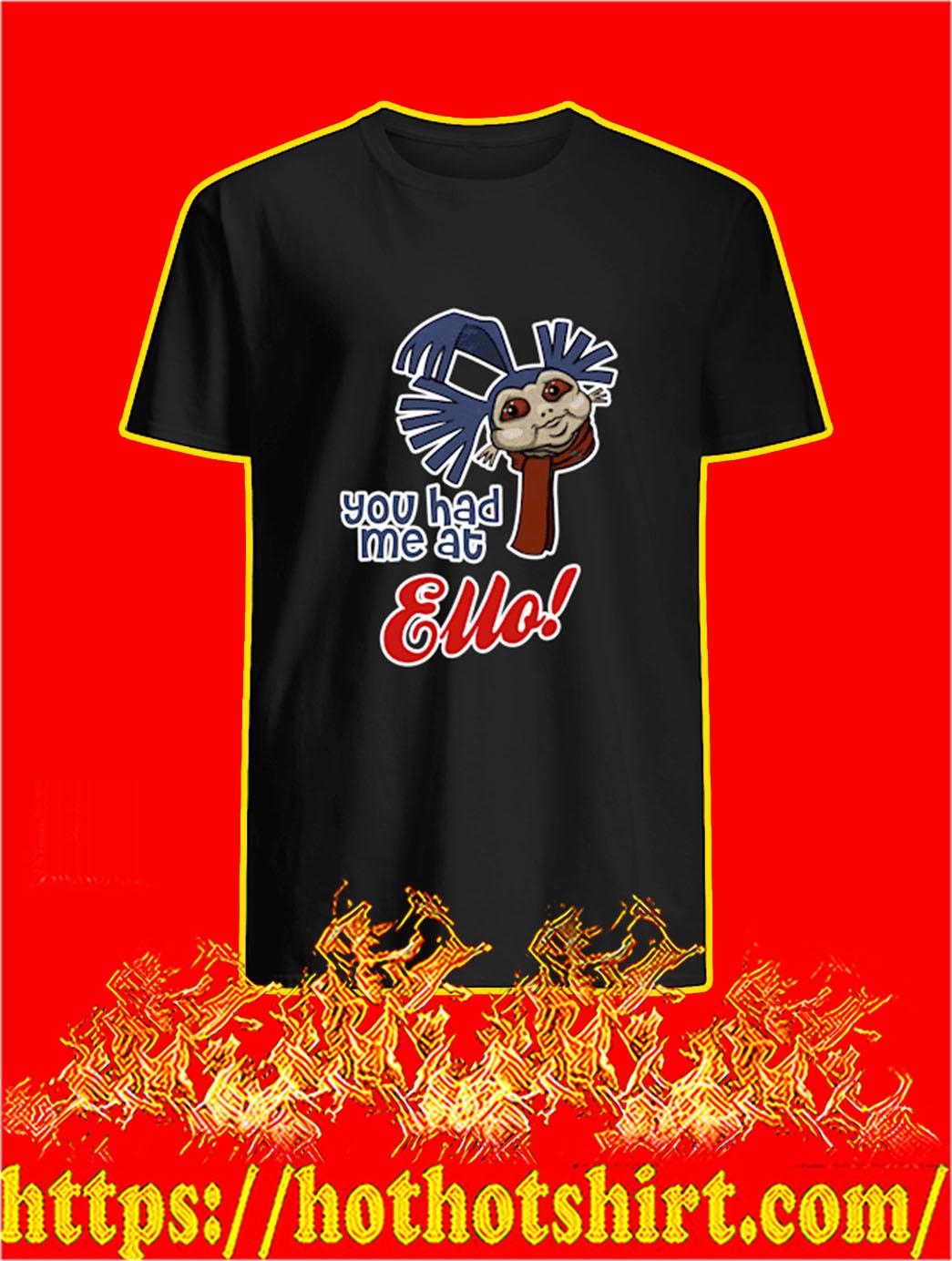 You Had Me At Ello shirt
