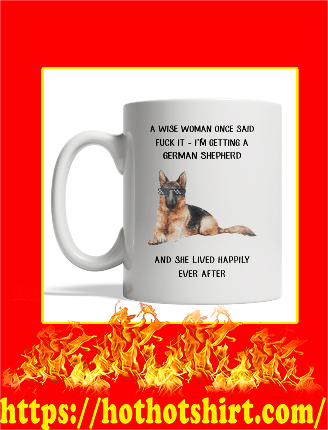 A Wise Woman Once Said Fuck It I'm Getting A German Shepherd Mug- white