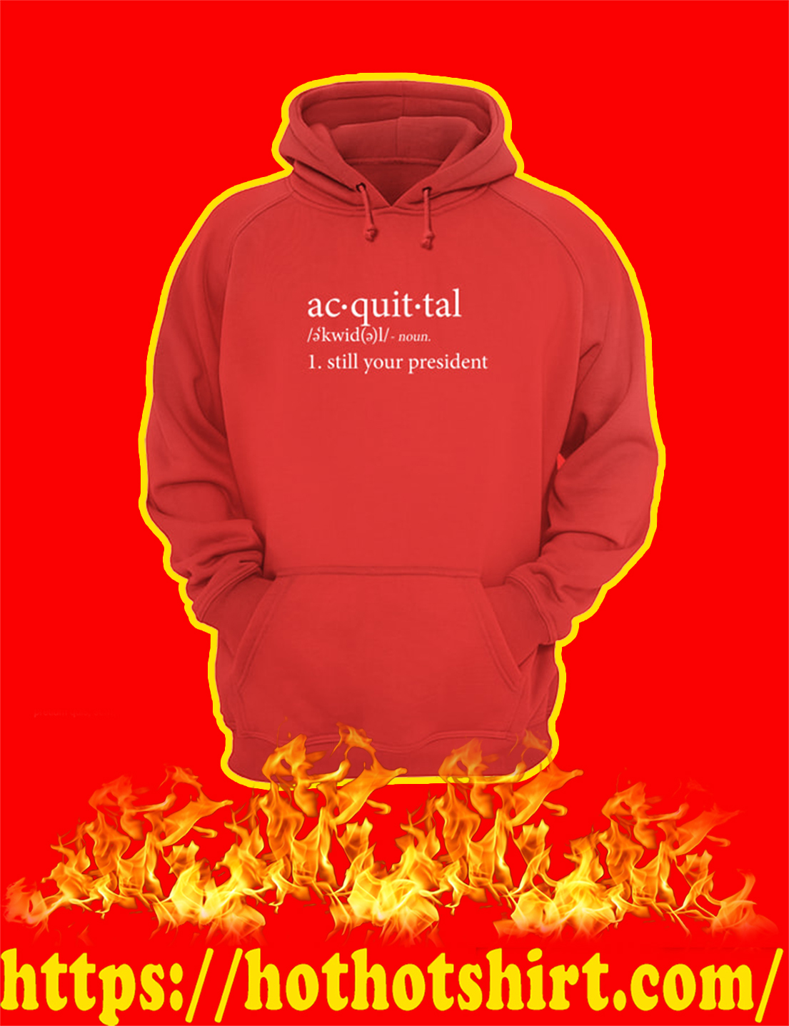 Acquittal Still Your President hoodie