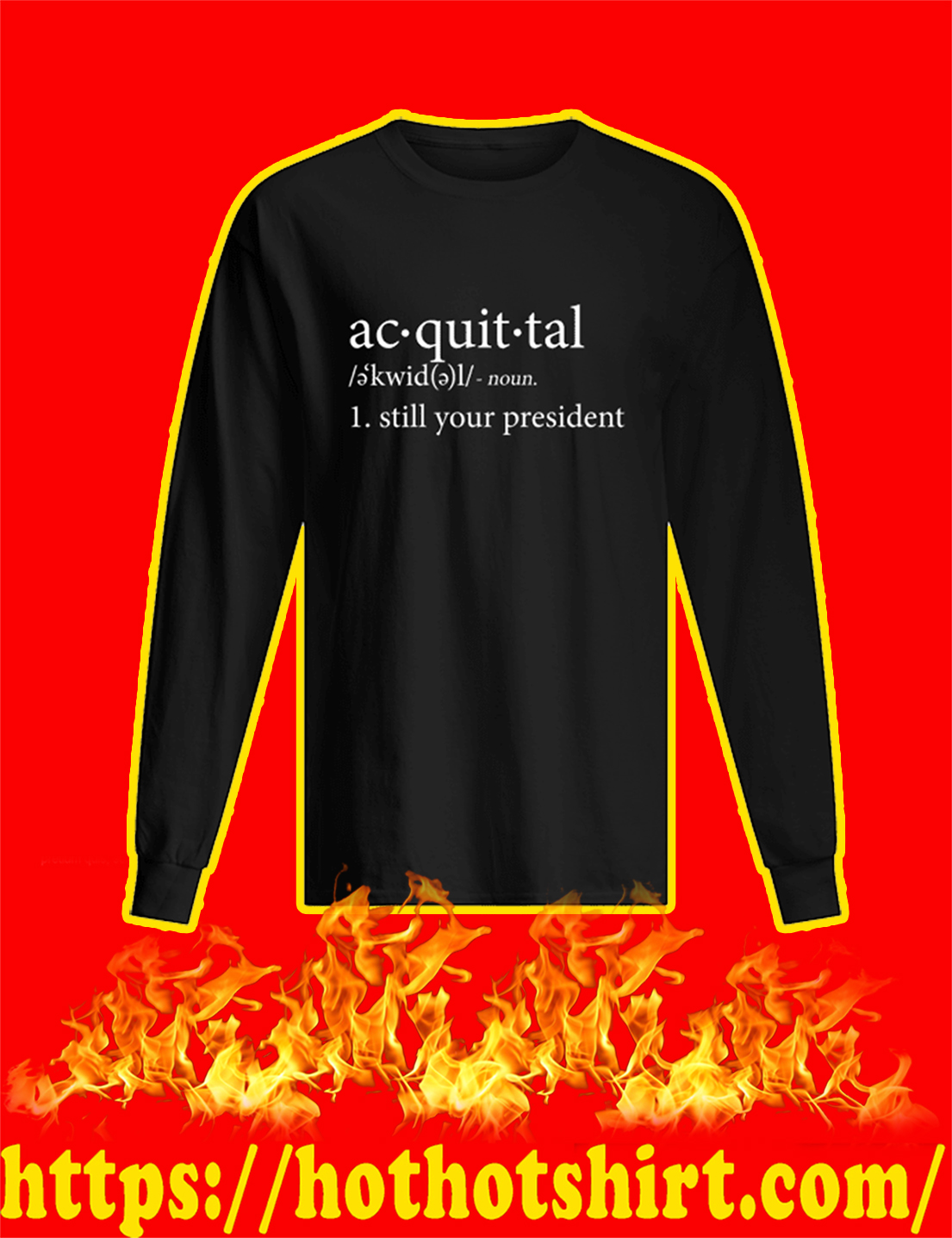 Acquittal Still Your President longsleeve tee