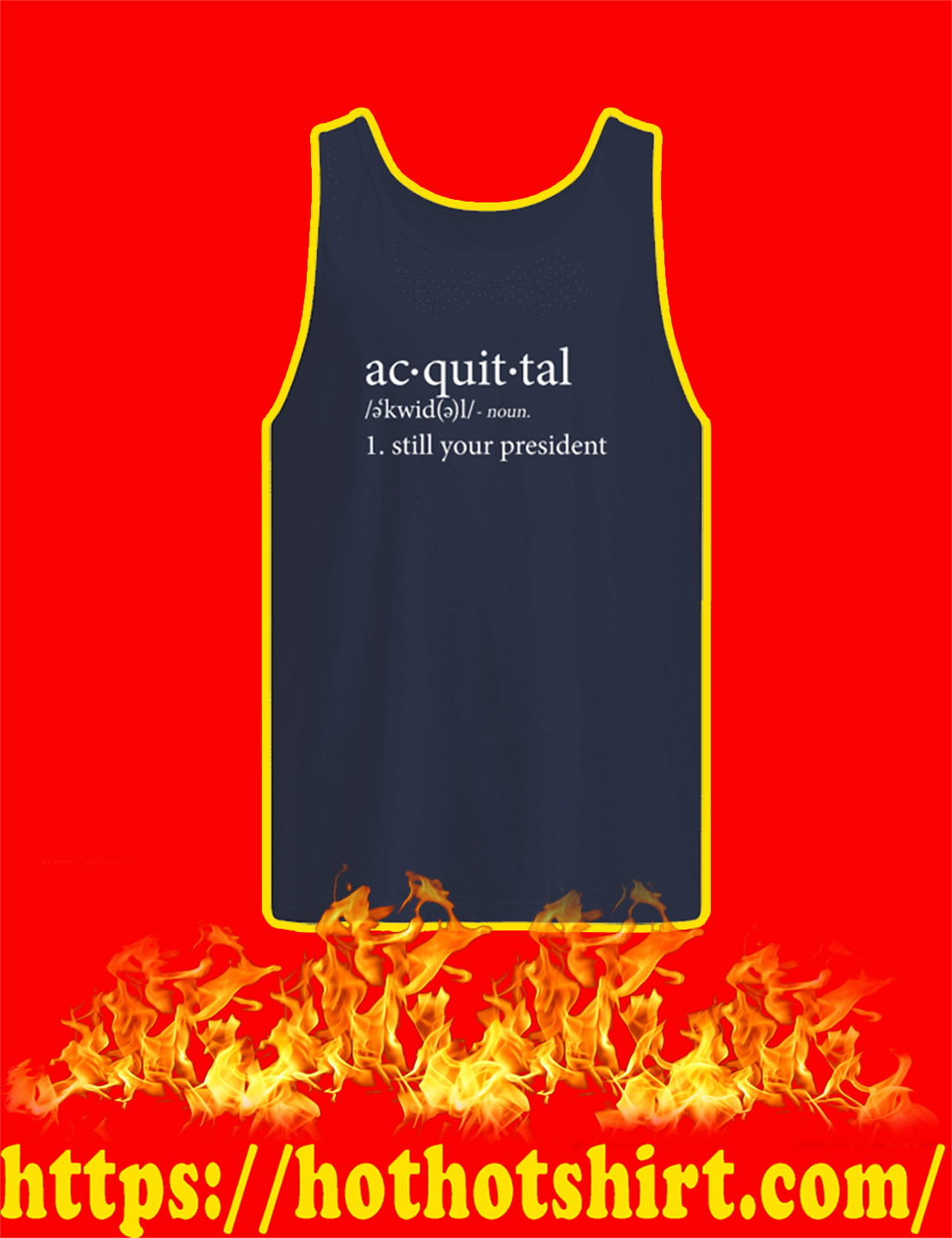 Acquittal Still Your President tank top