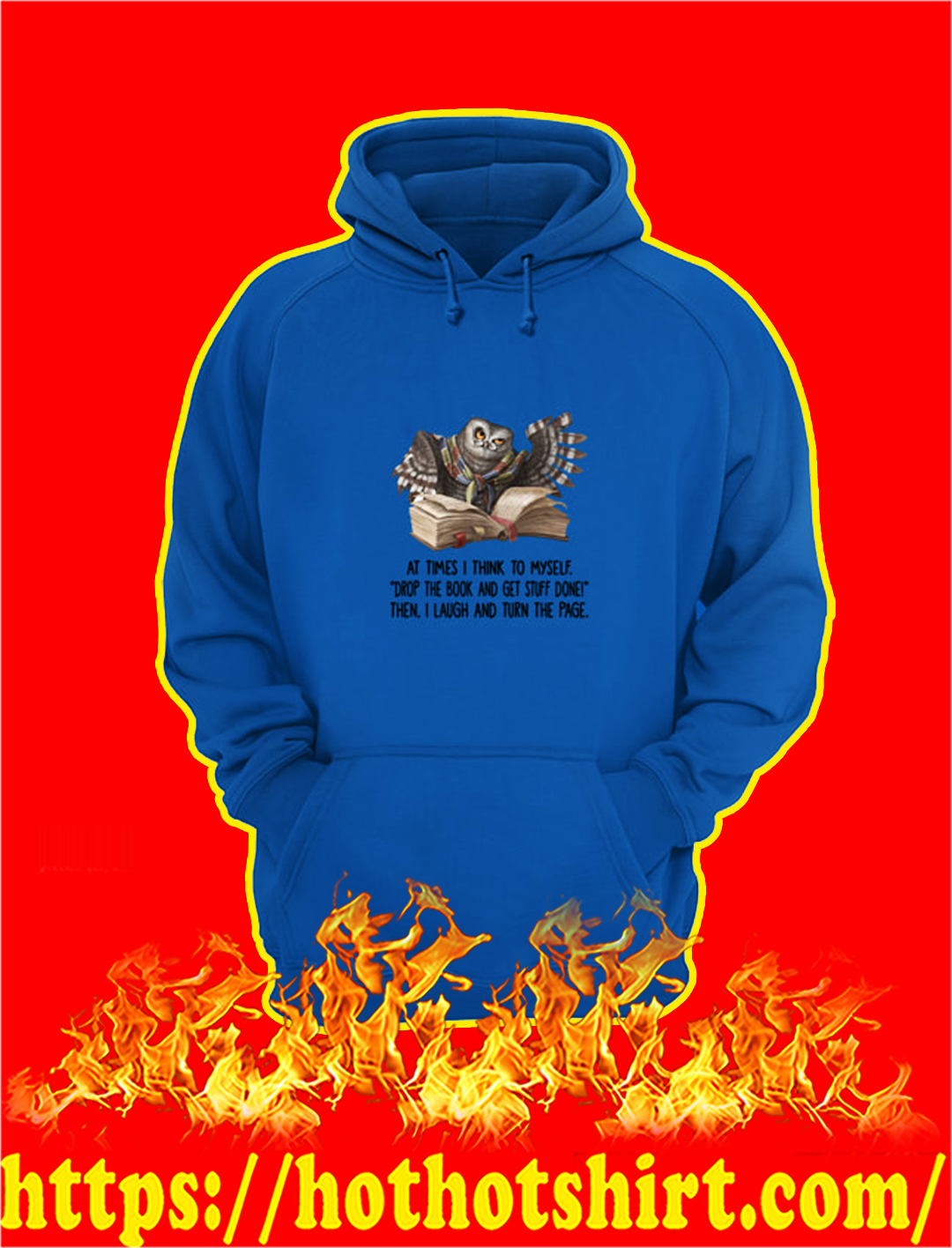 At Times I Think To Myself Drop The Book hoodie