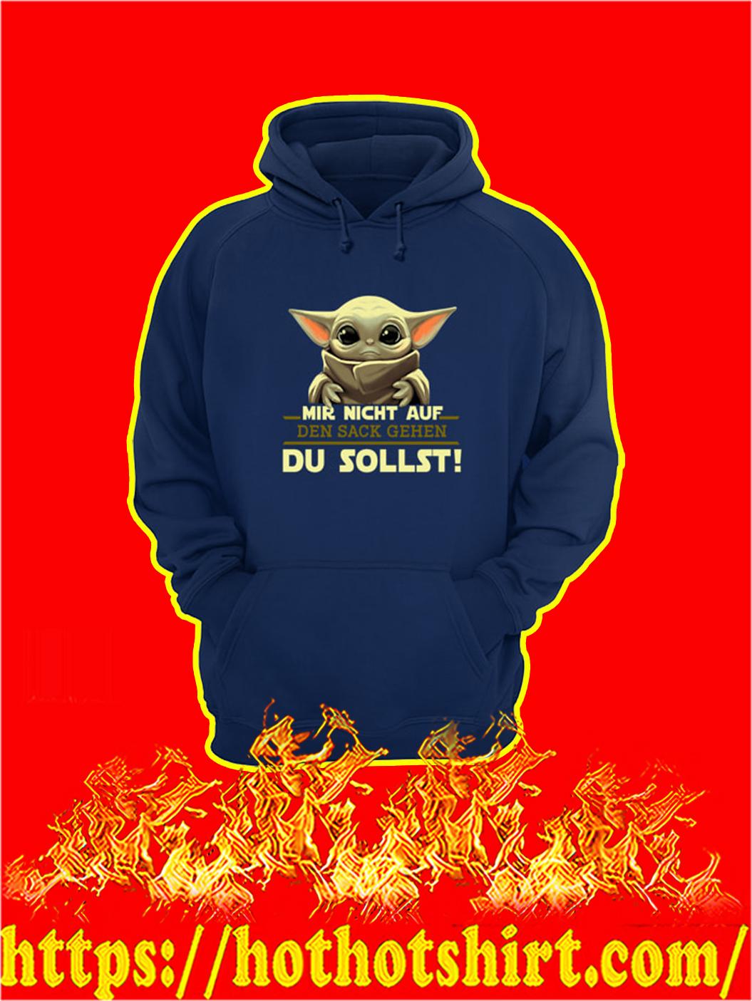 Baby Yoda Mir Nicht Auf Den Sack Gehen Du Sollst hoodie