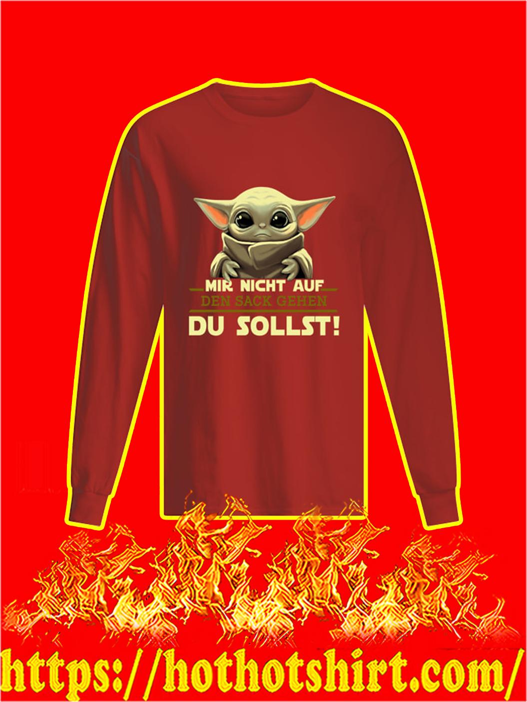 Baby Yoda Mir Nicht Auf Den Sack Gehen Du Sollst longsleeve tee