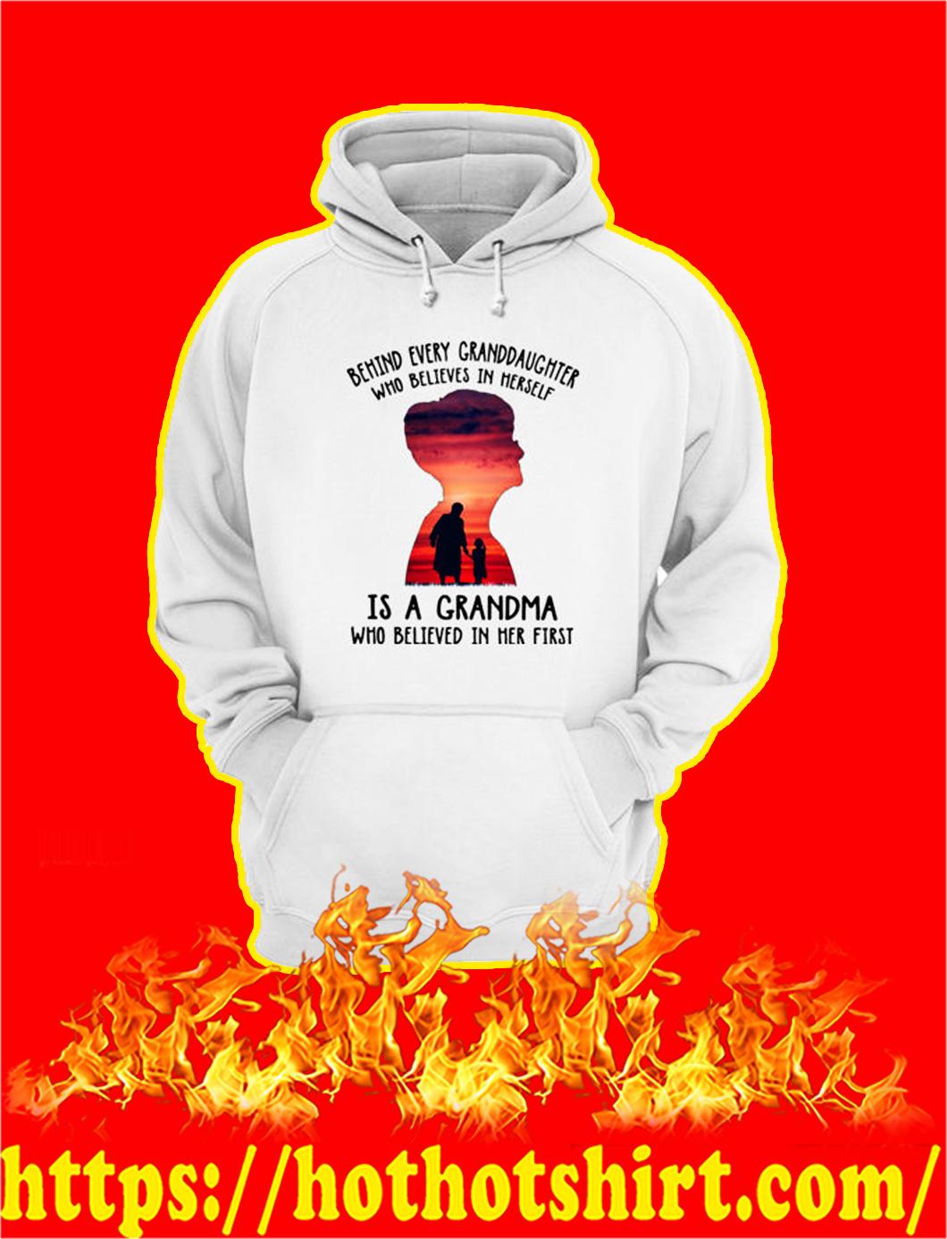 Behind Every Granddaughter Who Believes In Herself Is A Grandma hoodie