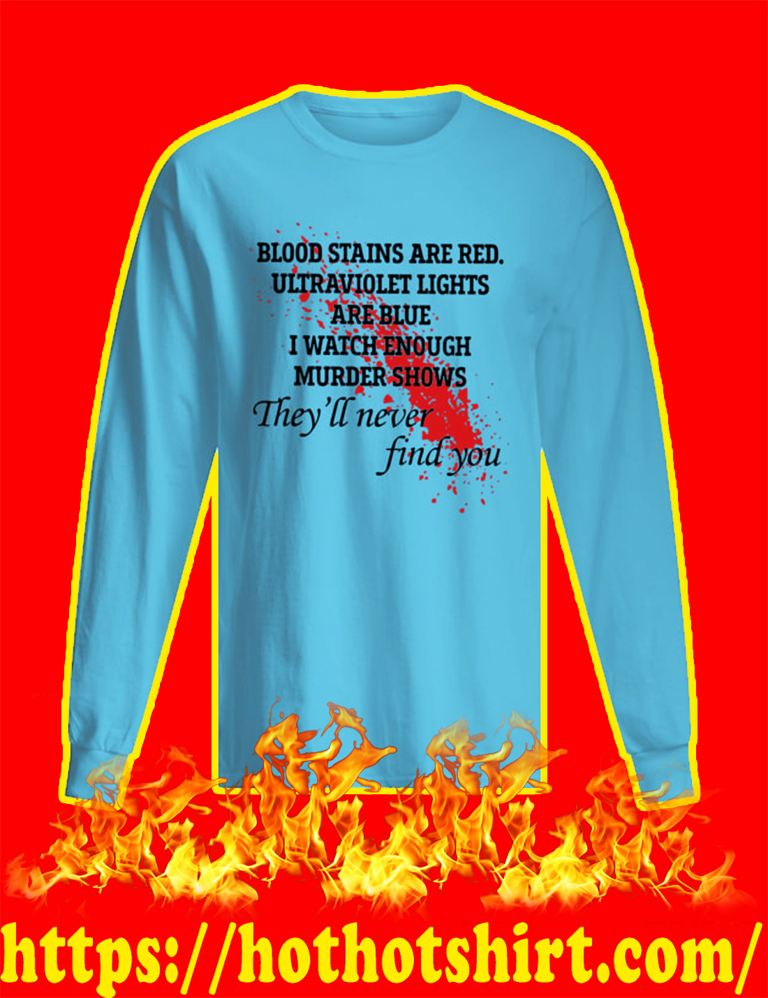 Blood Stains Are Red Ultraviolet Lights Are Blue long sleeve tee