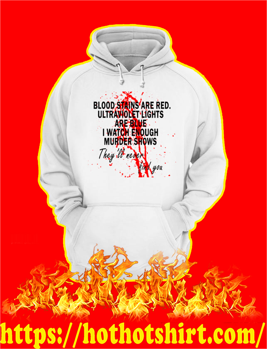 Blood stains are red ultraviolet lights are blue I watch enough murder shows hoodie