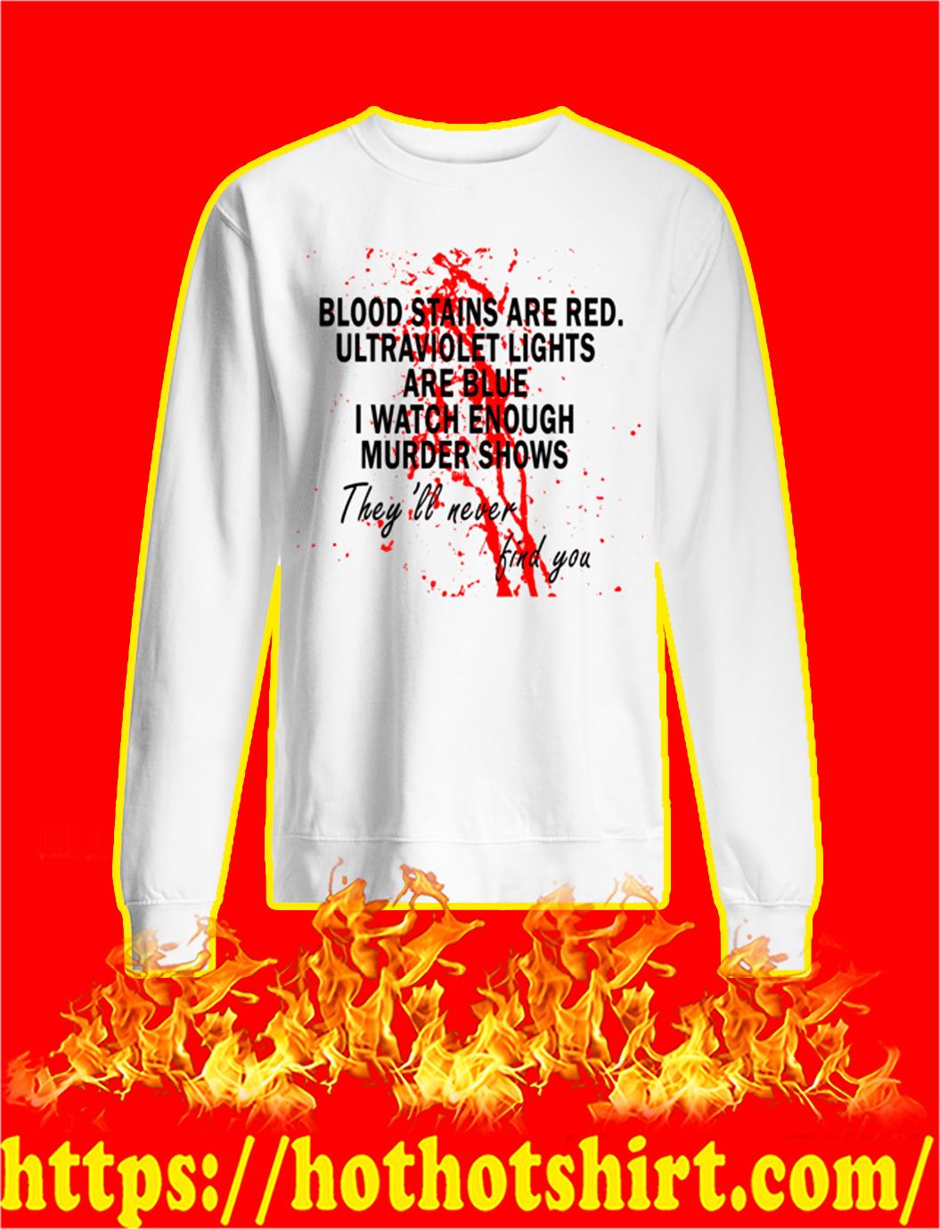 Blood stains are red ultraviolet lights are blue I watch enough murder shows sweatshirt