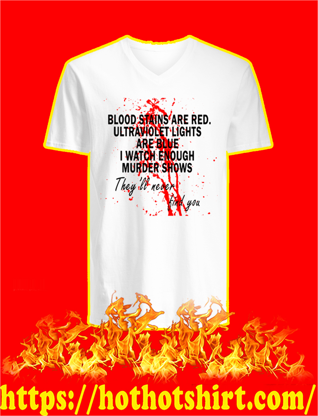 Blood stains are red ultraviolet lights are blue I watch enough murder shows v-neck