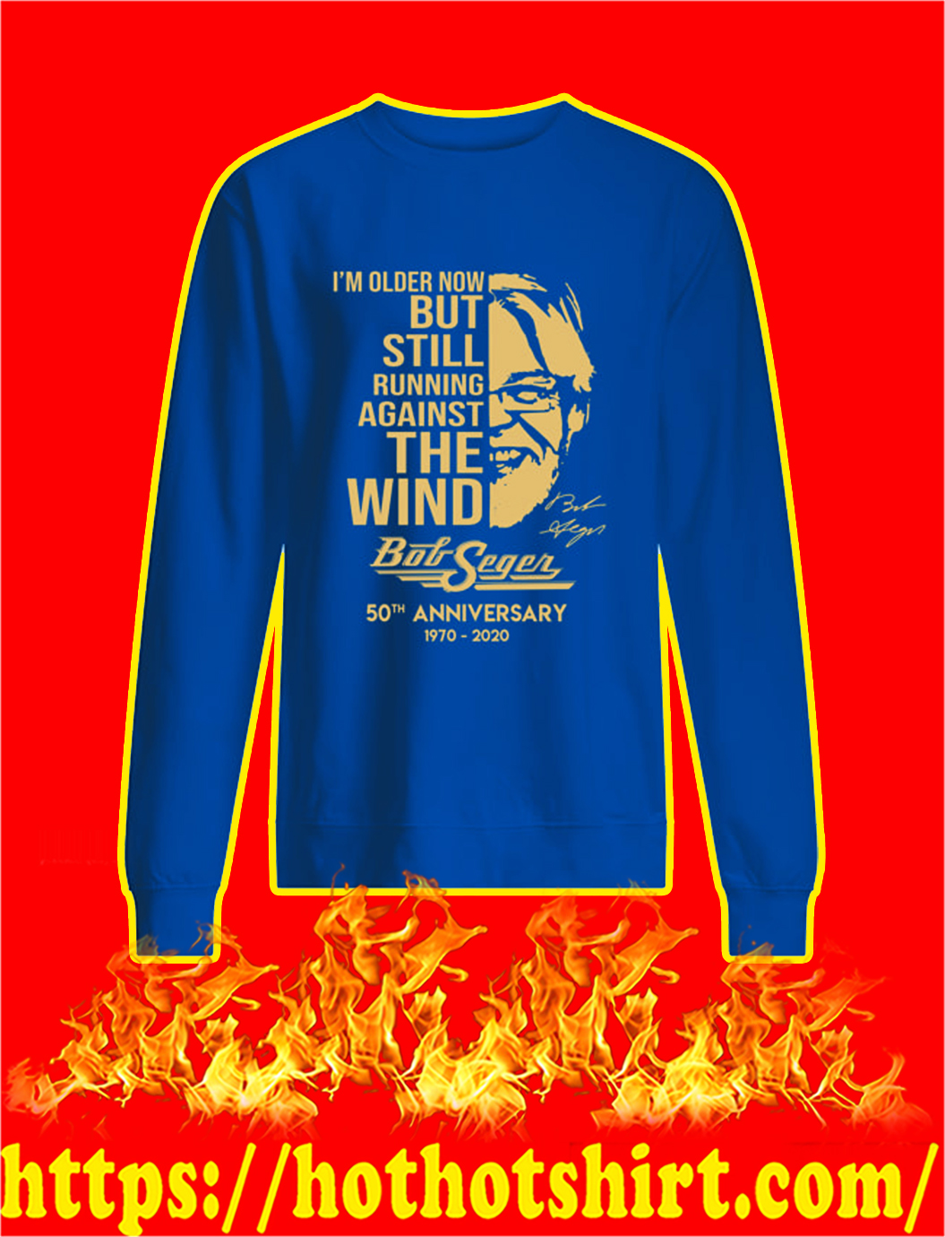 Bob Seger I'm Older Now But Still Running Against The Wind sweatshirt