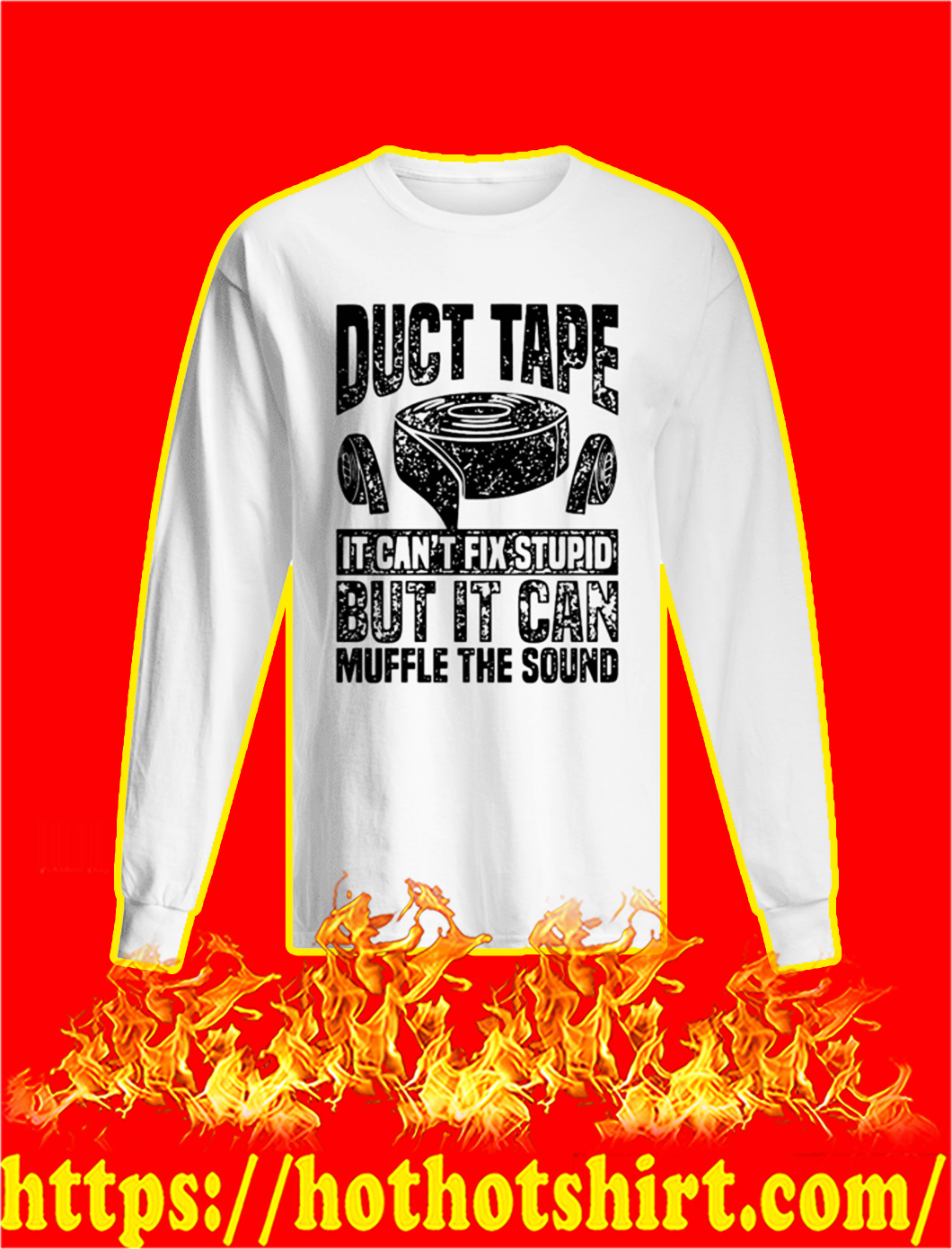 Duct Tape It Can't Fix Stupid But It Can Muffle The Sound longsleeve tee
