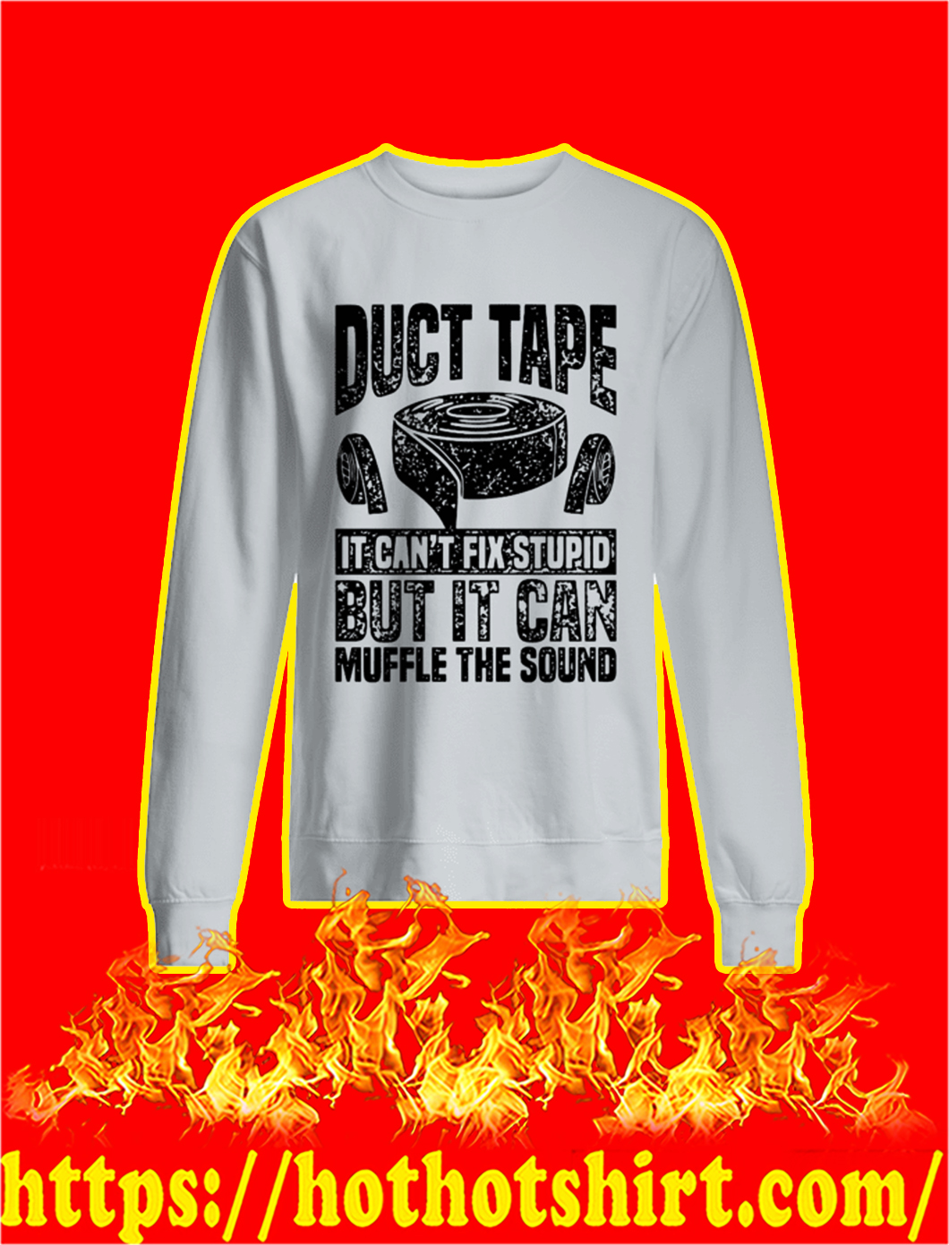 Duct Tape It Can't Fix Stupid But It Can Muffle The Sound sweatshirt