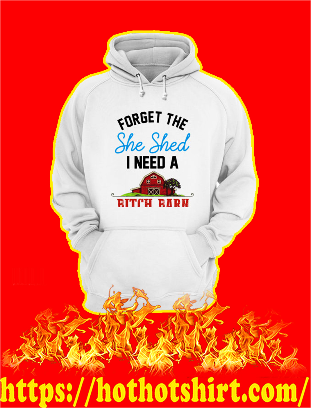 Forget The She Shed I Need A Bitch Barn hoodie
