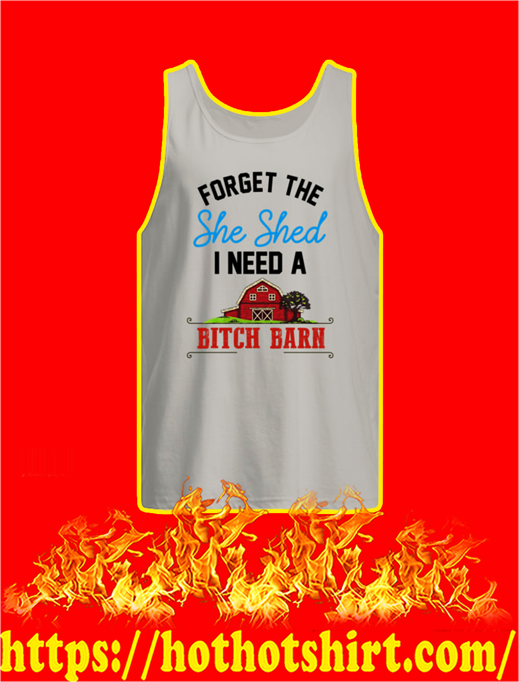 Forget The She Shed I Need A Bitch Barn tank top