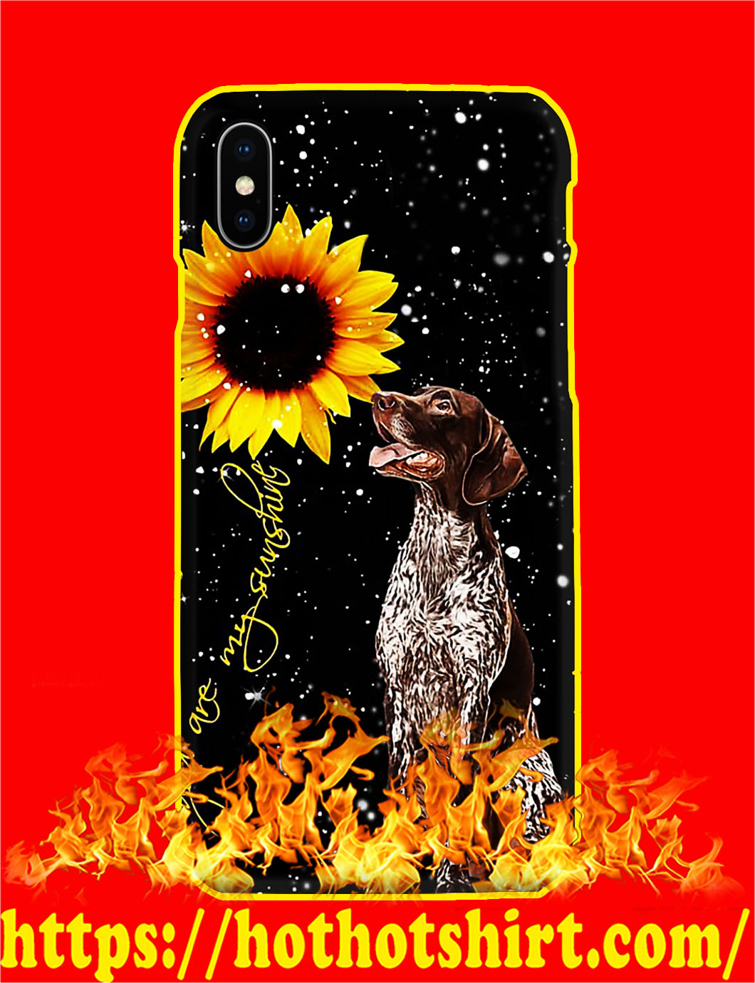 German Shorthaired Pointer You Are My Sunshine Sunflower Phone Case- iphone X