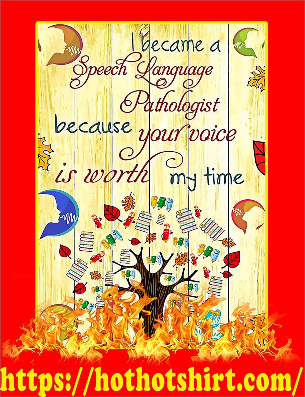 I Became A Speech Language Pathologist Because Your Voice Is Worth My Time Poster - A2