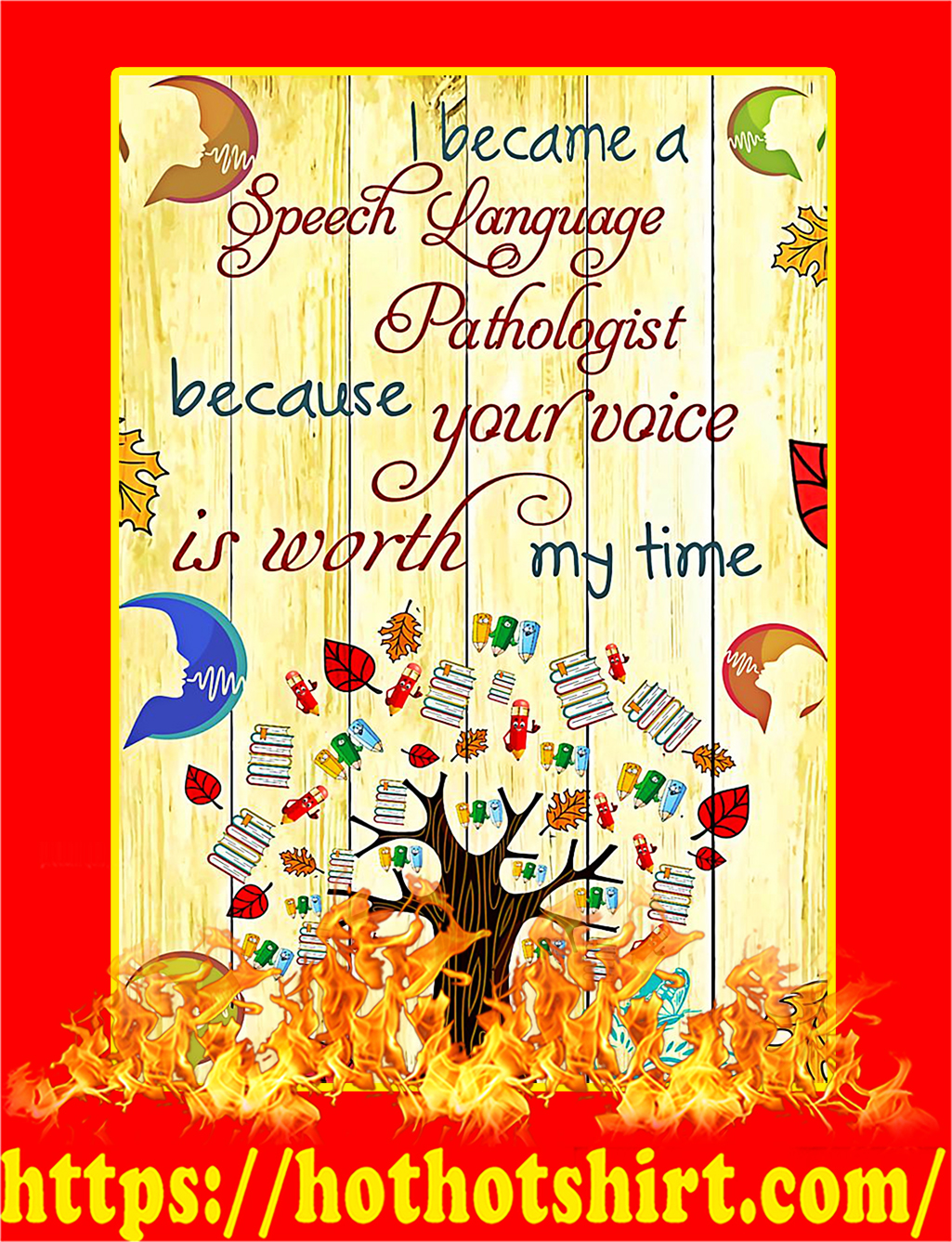 I Became A Speech Language Pathologist Because Your Voice Is Worth My Time Poster - A4