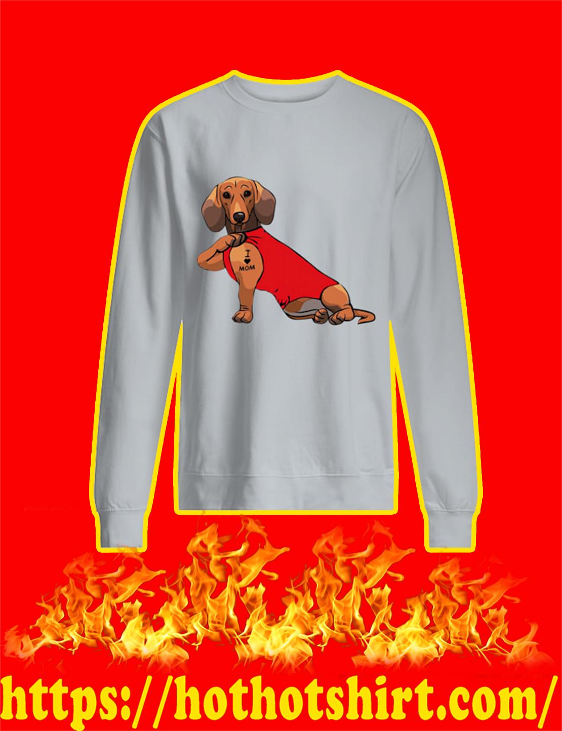 I Love Mom Dachshund sweatshirt
