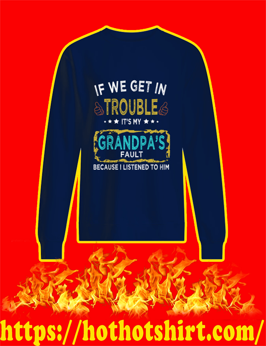 If We Get In Trouble It's My Grandpa's Fault Because I Listened To Him sweatshirt