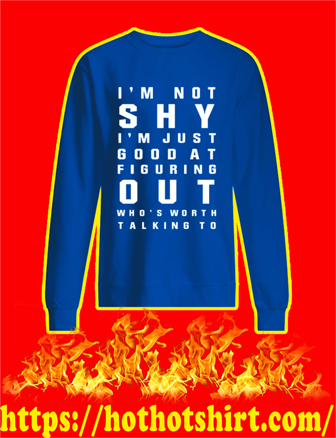 I'm Not Shy I'm Just Good At Figuring Out sweatshirt