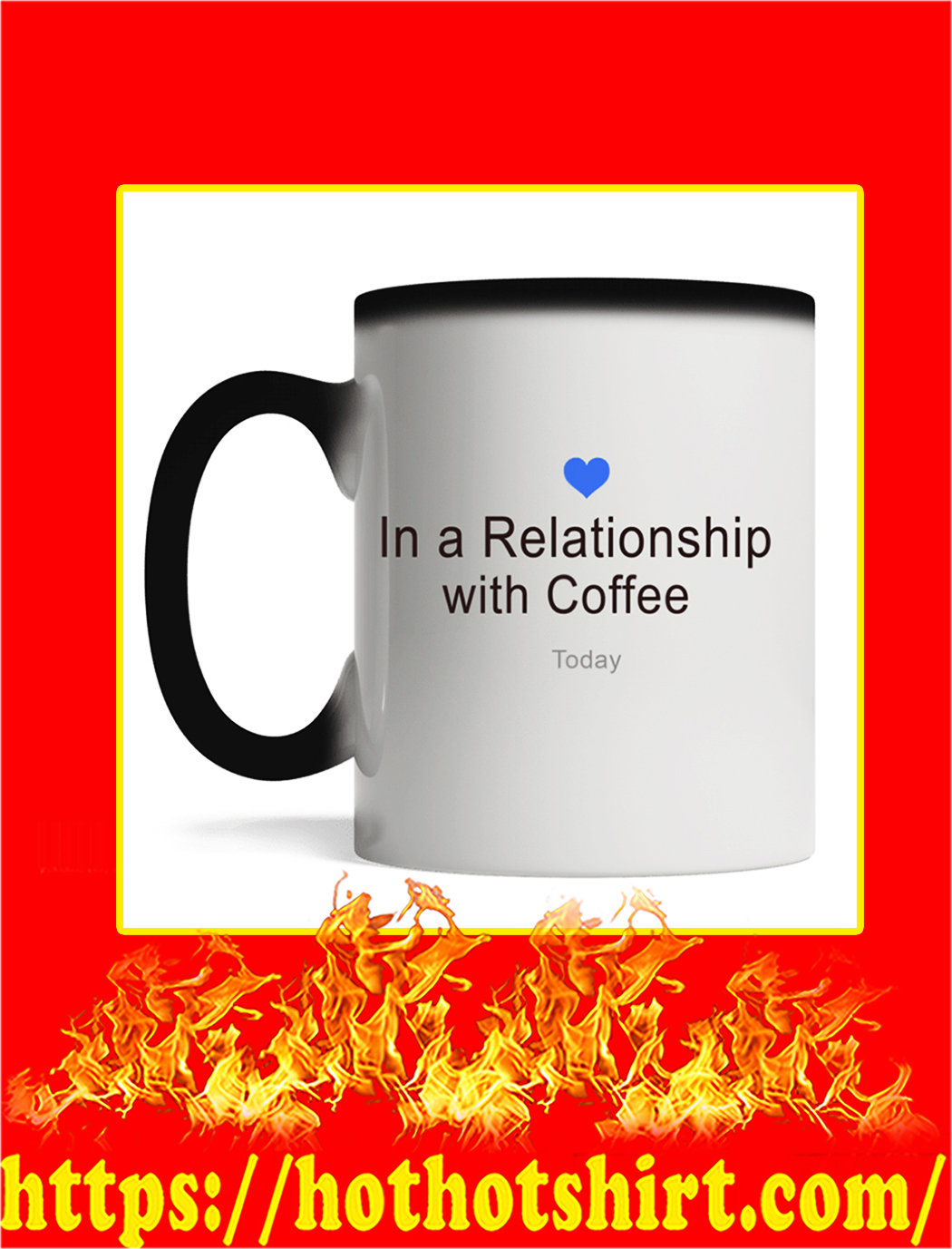 In A Relation Ship With Coffee Mug- magic mug