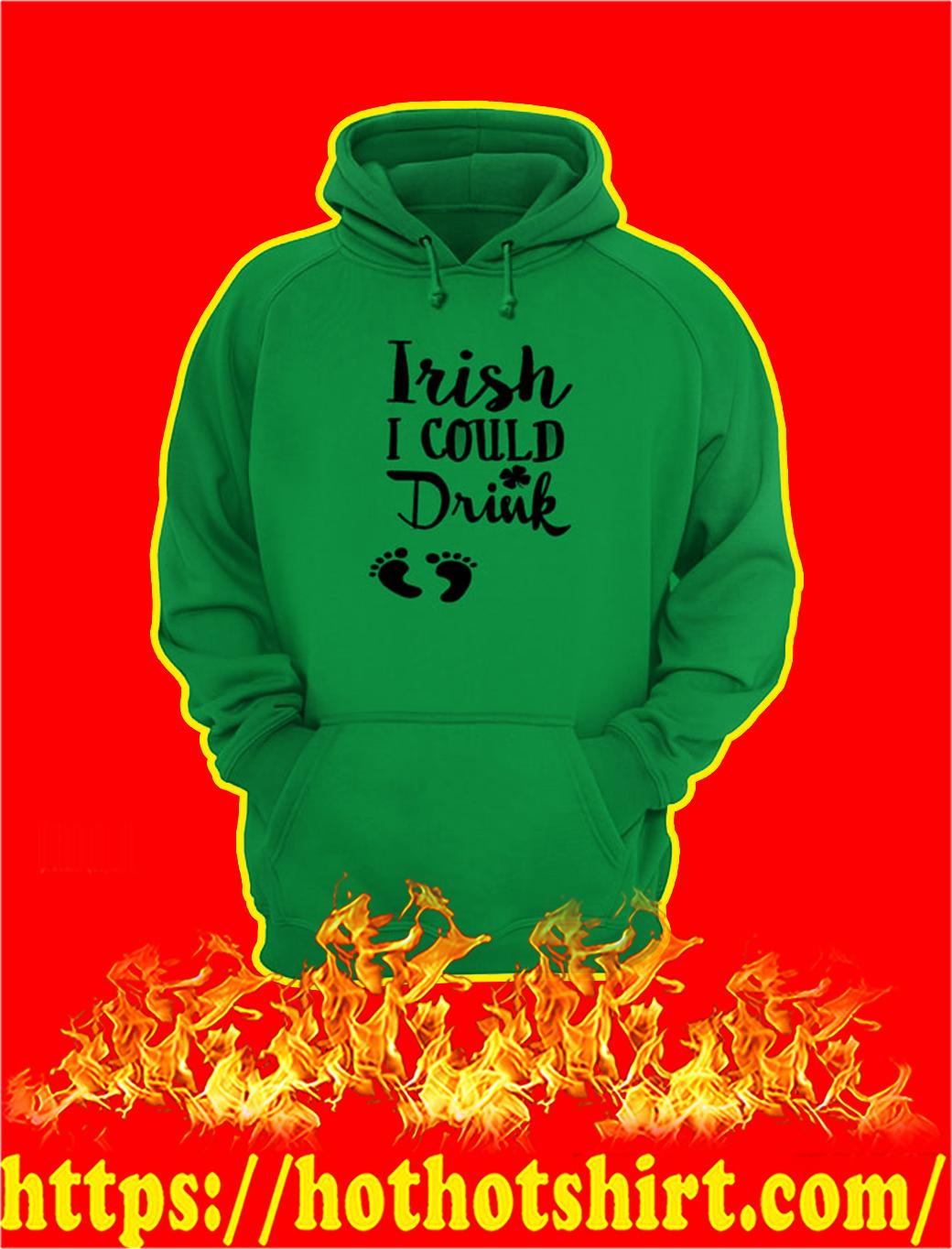 Irish I Could Drink hoodie