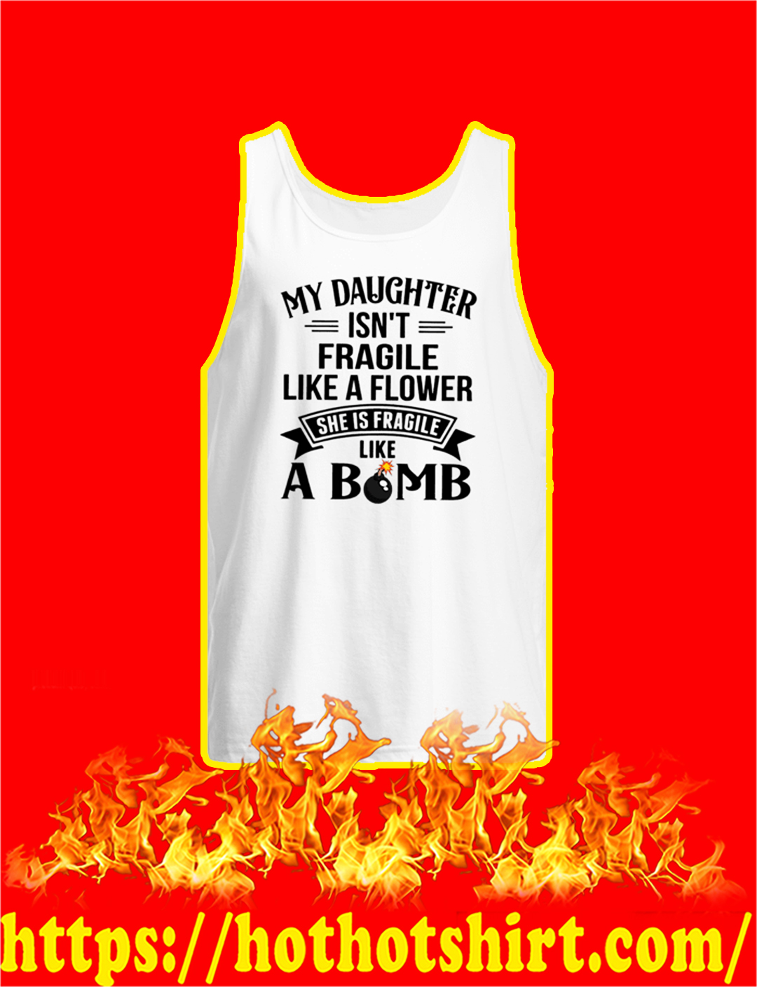 My Daughter Isn't Fragile Like A Flower She Is Fragile Like A Bomb tank top