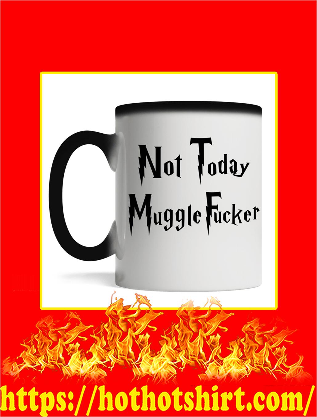 Not Today Mugglefucker Mug- magic mug