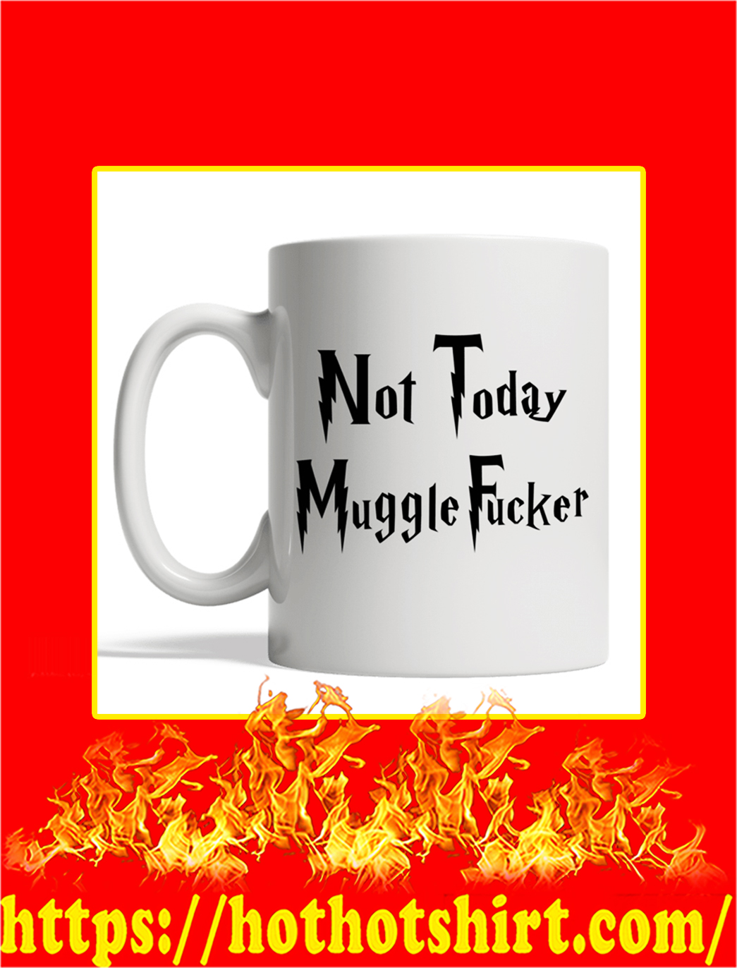Not Today Mugglefucker Mug- whiteNot Today Mugglefucker Mug- white