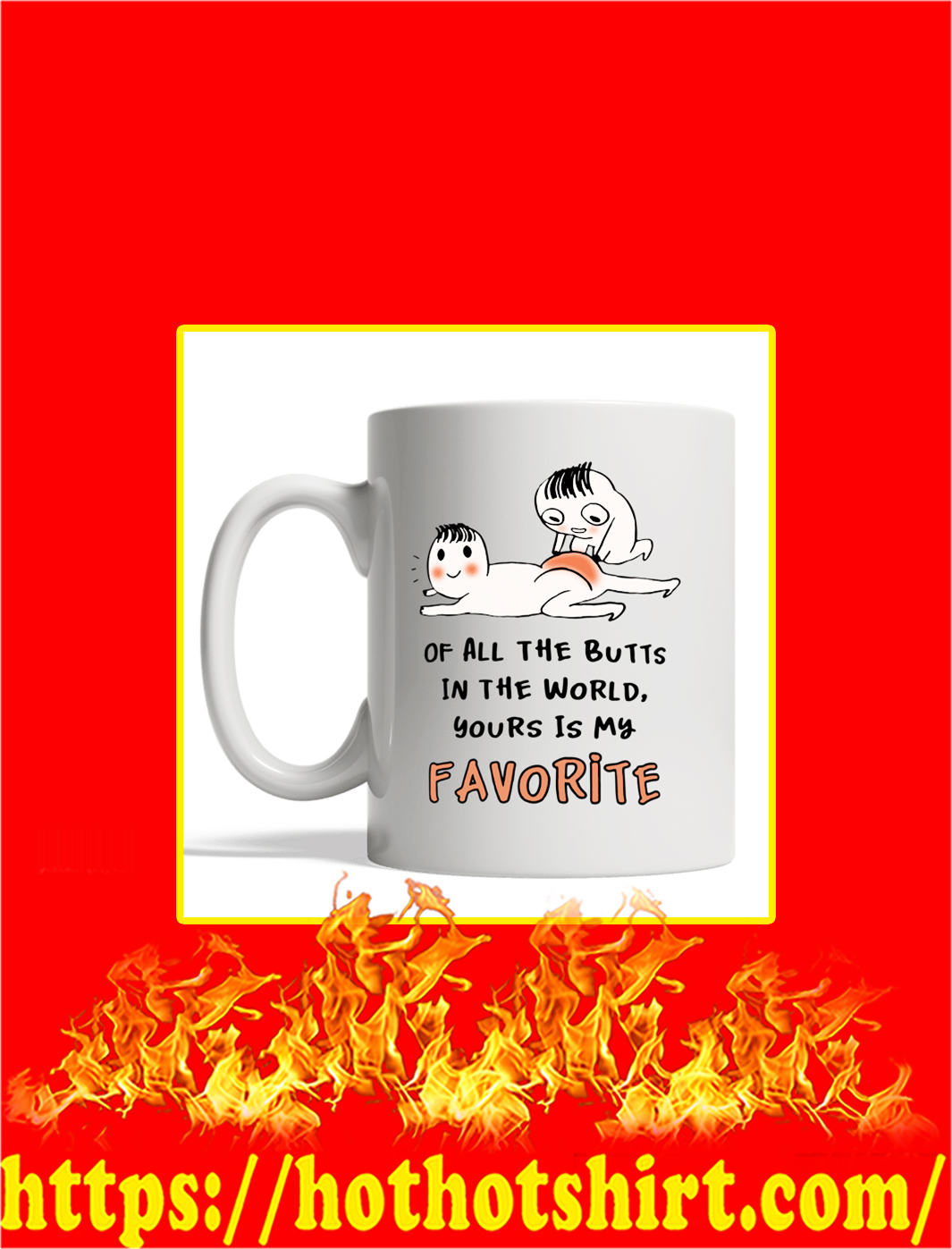 Of All The Butts In The World Your Is My Favorite Valentine Mug
