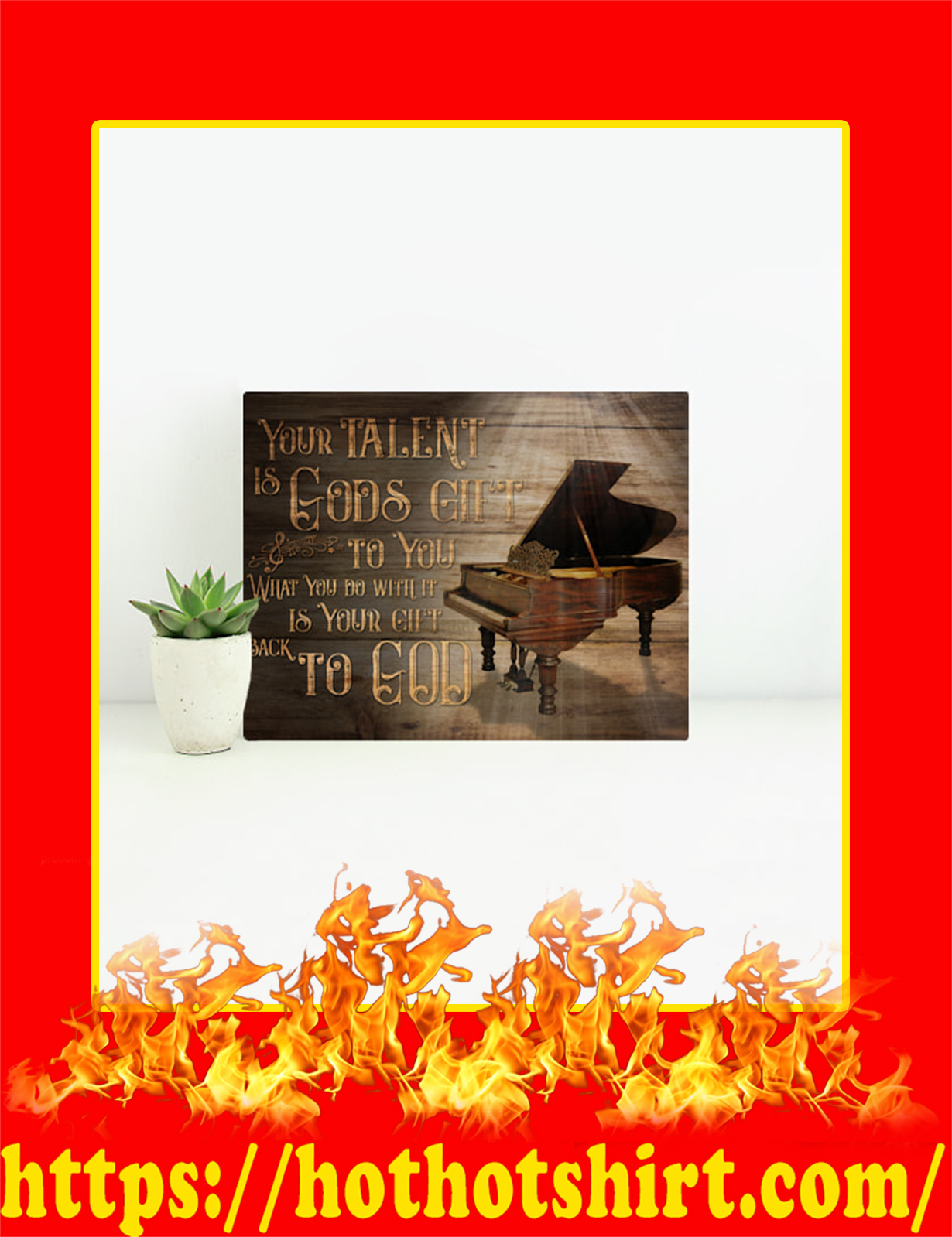 Piano Your Talent Is Gods Gift Canvas Prints - Small Size