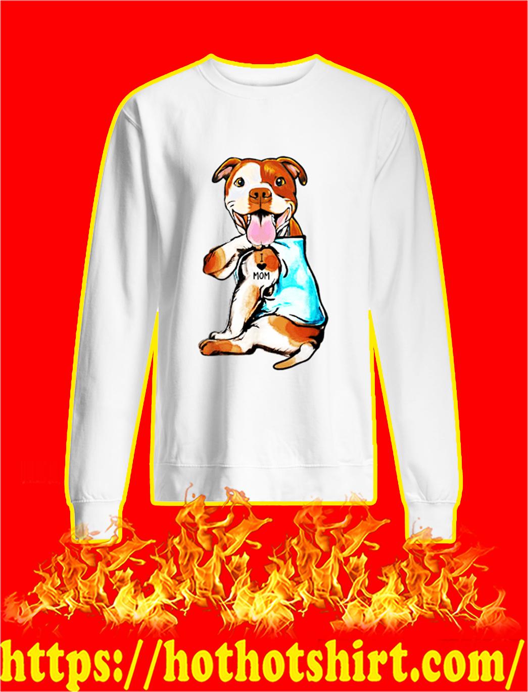 Pit Bull I Love Mom sweatshirt