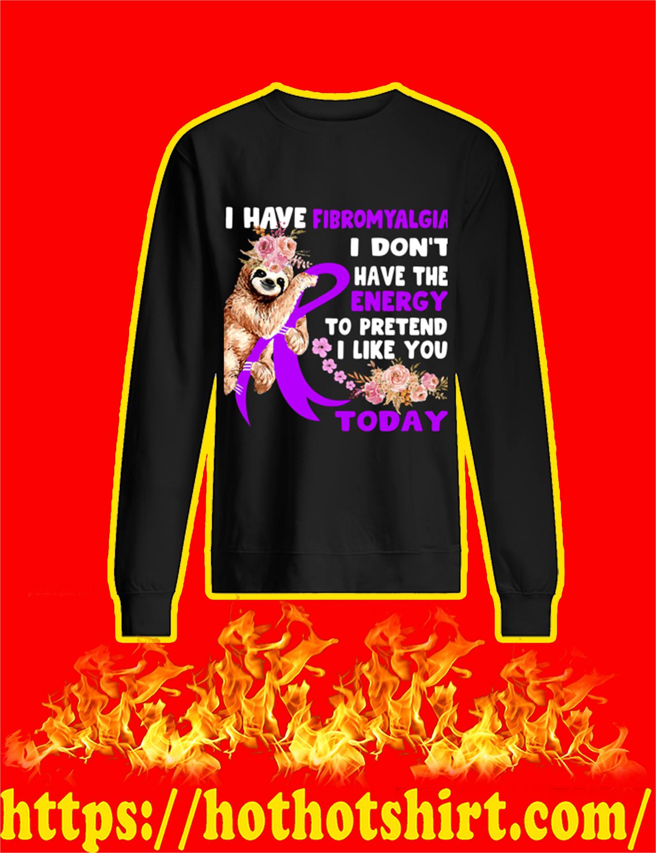 Sloth I Have Fibromyalgia I Don't Have The Energy Sweatshirt
