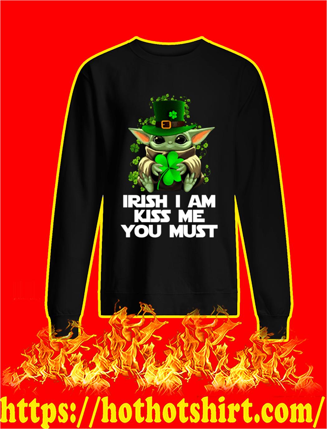 Yoda Irish I Am Kiss Me You Must sweatsYoda Irish I Am Kiss Me You Must sweatshirthirt