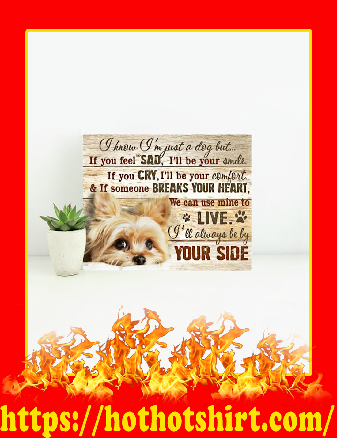 Yorkshire Terrier I Know I'm Just A Dog But Canvas Prints - Small Size