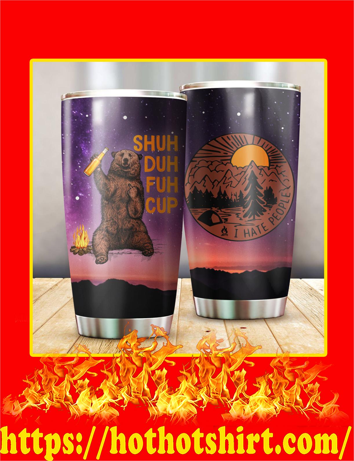 Bear Shuh Duh Fuh Cup I Hate People Camping Tumbler