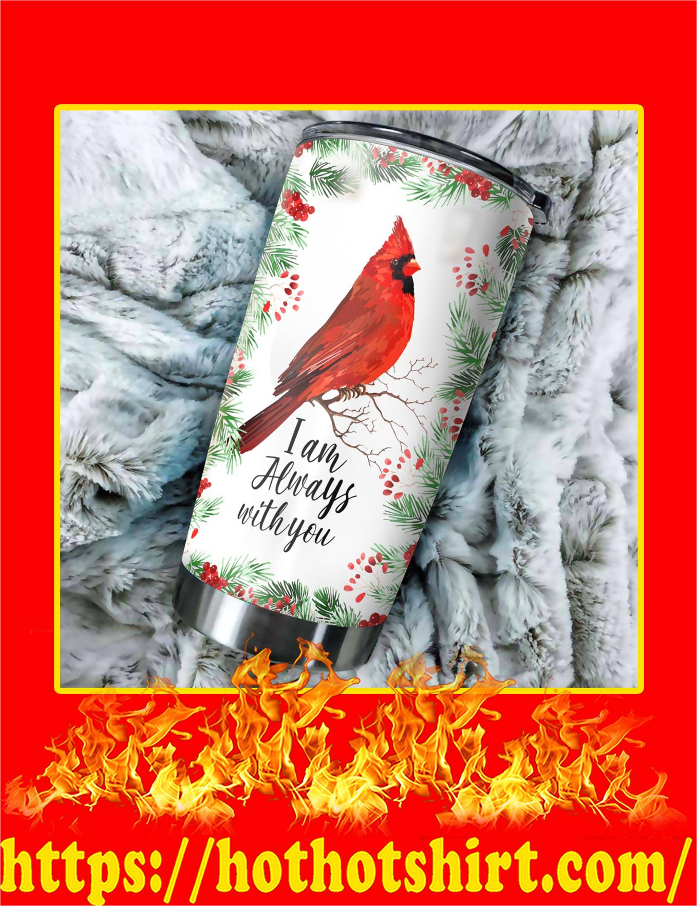 Cardinal Bird I'm Always With You Tumbler - 20oz