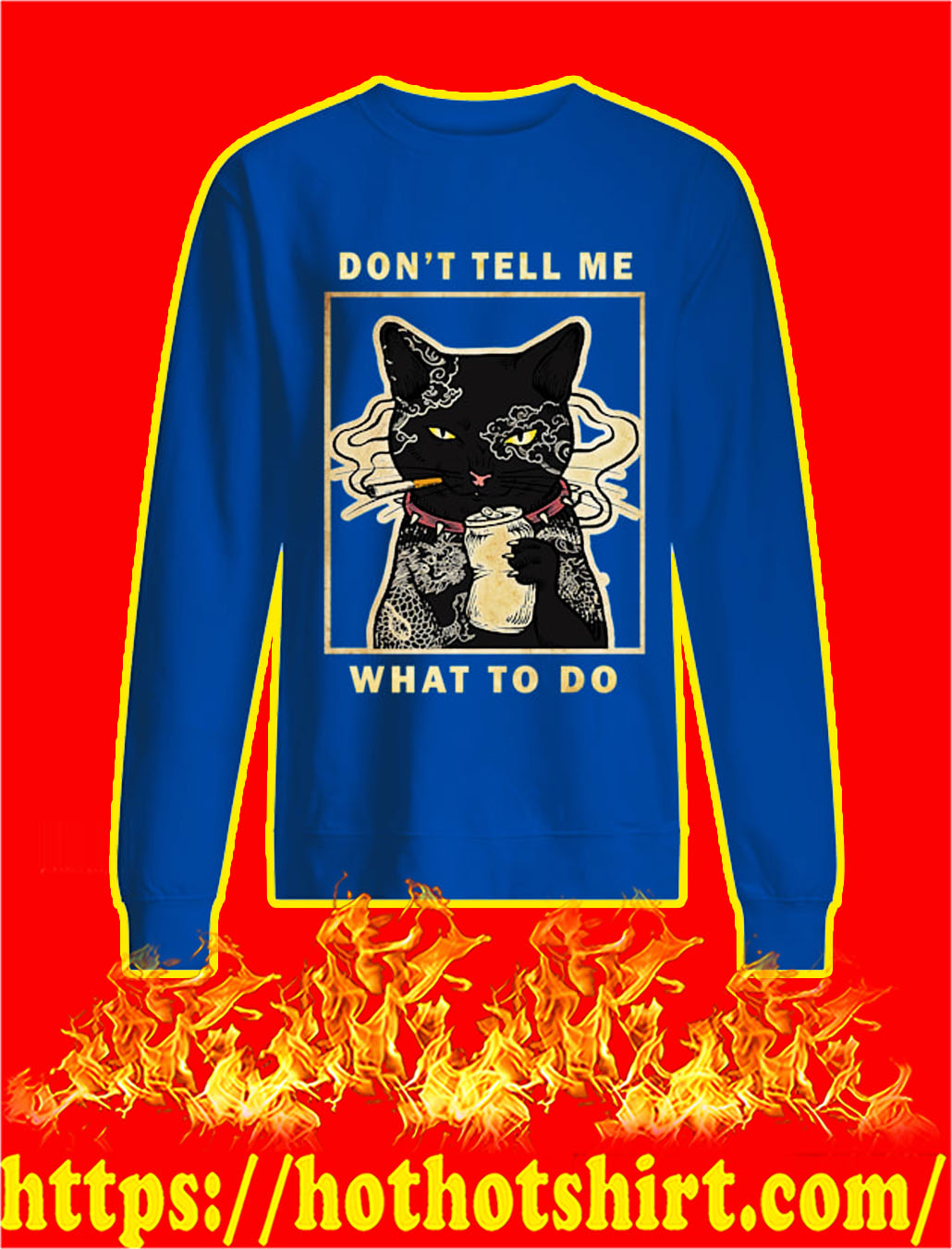 Cat Don't tell me what to do sweatshirt