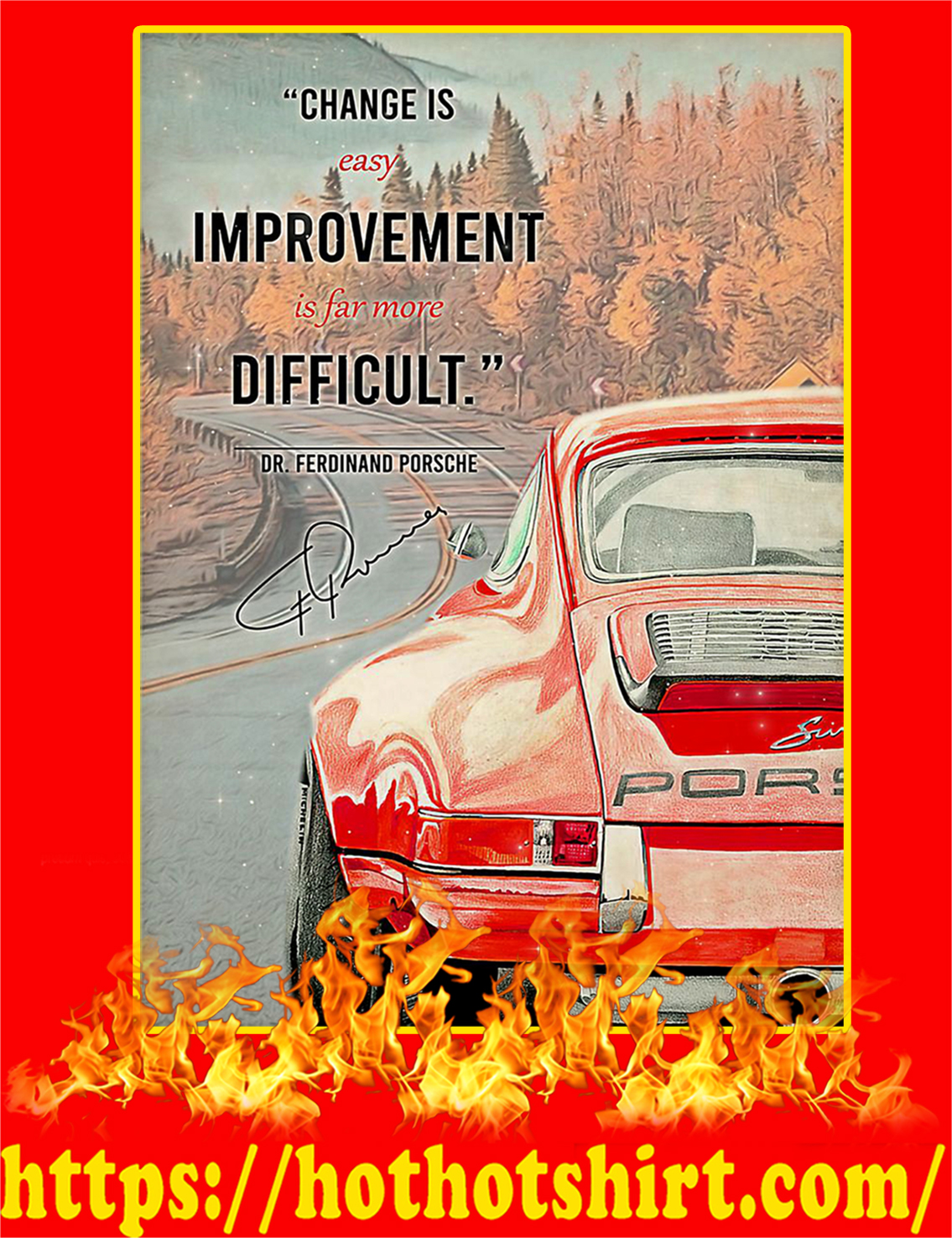 Change Is Easy Improvement Is Far More Difficult Dr Ferdinand Porsche Signature Poster - A1
