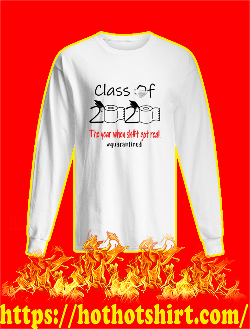 Class of 2020 the year when shit got real quarantined longsleeve tee