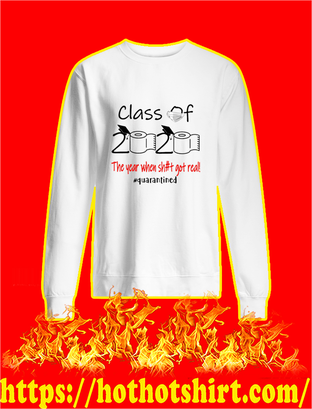 Class of 2020 the year when shit got real quarantined sweatshirt