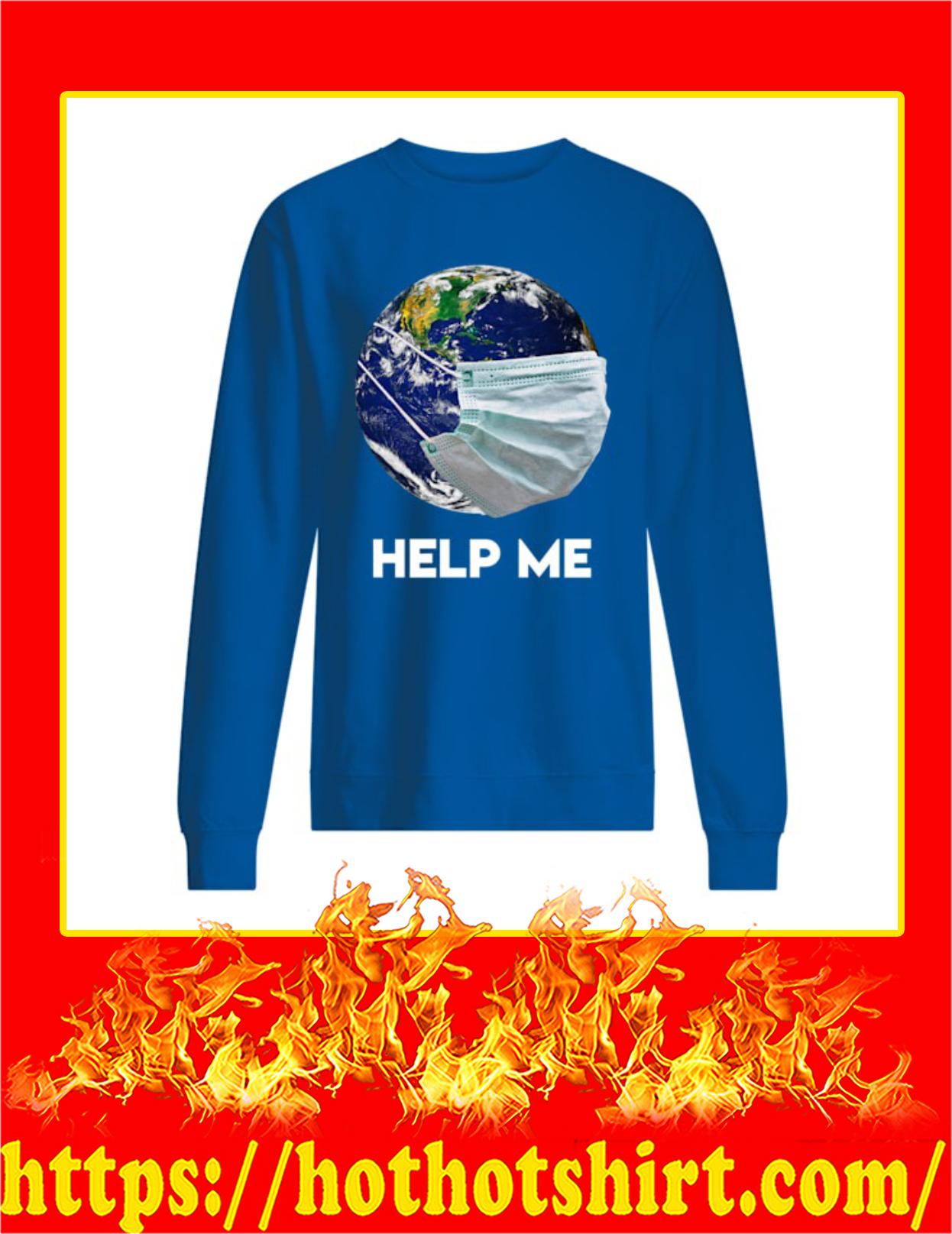 Coronavirus Earth Help Me Sweatshirt