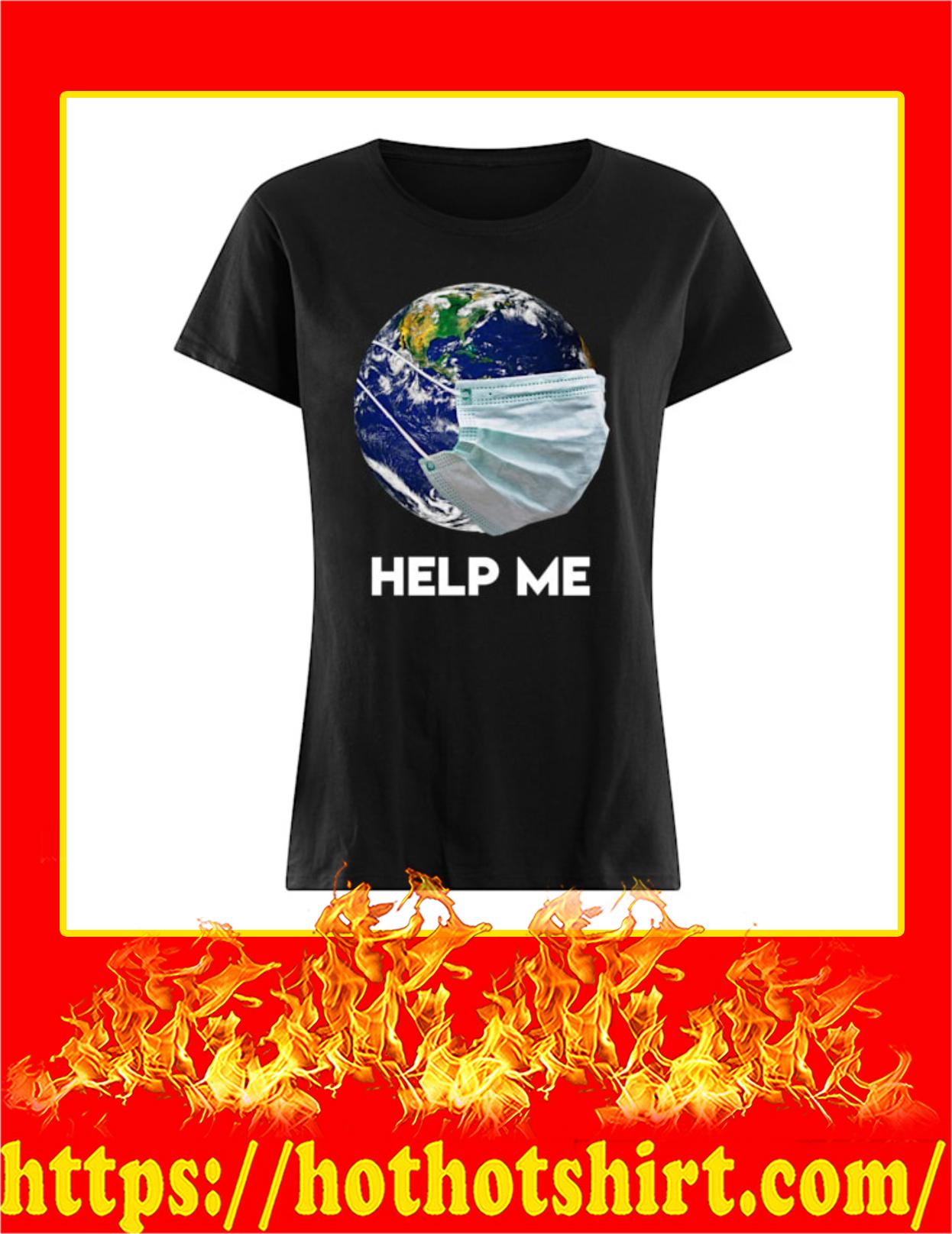 Coronavirus Earth Help Me Women Shirt